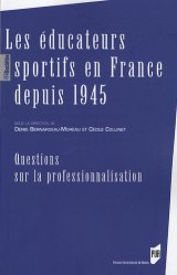 Les éducateurs sportifs en France depuis 1945. Questions sur la professionnalisation