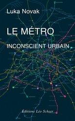 Le métro, inconscient urbain - Comment le métro a aboli le hasard et posé les fondements du développement moderne