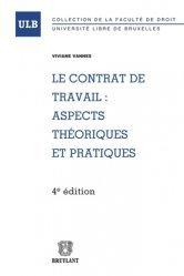 Le contrat de travail : aspects théoriques et pratiques. 4e édition