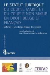 Le statut juridique du couple marié et du couple non marié en droit belge et français. Tome 1, Les statuts légaux des couples
