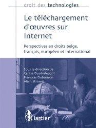 Le téléchargement d'oeuvres sur Internet. Perspectives en droits belge, français, européen et international