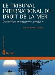 Le tribunal international du droit de la mer. Organisation, compétence et procédure