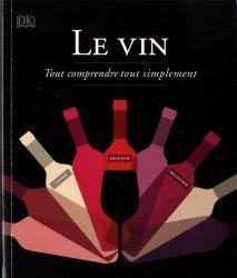 Le vin : tout comprendre tout simplement : choisir, déguster, découvrir