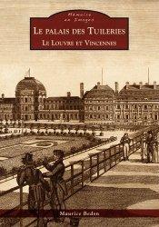 Le palais des Tuileries. Le Louvre et Vincennes