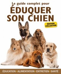 Le guide complet pour éduquer son chien