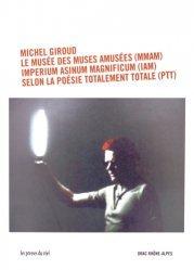 Le musée des muses amusées (MMAM) de l'Imperium Asinum Magnificum (IAM) selon les principes de la poésie totalement totale (PTT) in Alpina. Avec 1 DVD + 1 CD AUDIO