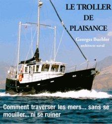 Le Troller de plaisance. Comment traverser les mers sans se mouiller ni se ruiner