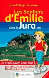 Les sentiers d'Emilie dans le Jura. Volume 1, 18 promenades pour tous