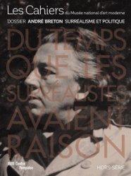 Les Cahiers du Musée national d'art moderne Hors série : André Breton. Surréalisme et politique