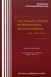 Les recueils d'arrêts et dictionnaires de jurisprudence XVIe-XVIIIe siecles