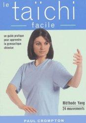 Le taïchi facile. Un guide pratique pour acquérir une santé physique et mentale par la maîtrise des mouvements essentiels du taïchi-chuan
