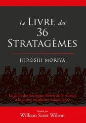 Le livre des 36 stratagèmes. Le guide des classiques chinois de la réussite à la guerre, en affaires et dans la vie