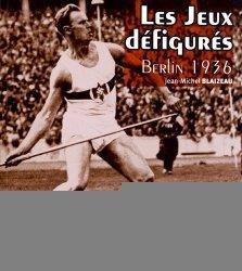Les Jeux défigurés. Berlin 1936