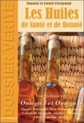 Les huiles de santé et de beauté. 4e édition revue et augmentée