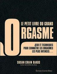 Le petit livre du grand orgasme. Des jeux et techniques pour connaître les orgasmes les plus intenses qui soient