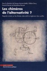 Les chimères de l'alternativité ? Regards croisés sur les Modes alternatifs de règlement des conflits (Droits, Histoire, Anthropologie)
