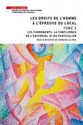 Les droits de l'homme à l'épreuve du local. Tome 1, Les fondements, la confluence de l'universel et du particulier