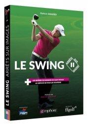 Le swing. Les repères techniques du haut niveau au service de tous les golfeurs