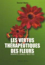 Les vertus thérapeutiques des fleurs. Bienfaits, usages, recettes