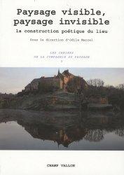 Les Cahiers de la Compagnie du Paysage N° 5 : Paysage visible, paysage invisible. La construction poétique du lieu