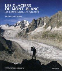 Les glaciers du Mont-Blanc. Les comprendre, les explorer