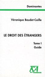 LE DROIT DES ETRANGERS. Tome 1, Guide
