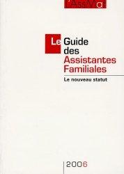 Le Guide des Assistantes Familiales 2006. Le nouveau statut, 9e édition