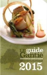 Le guide Gantié. Provence-Côte d'Azur, Ligurie & Piémont - Les tables du Sud, Edition 2015
