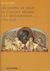 Les salons de Lille de l'Ancien régime à la Restauration. 1773-1820