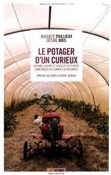 Le potager d'un curieux. Histoire, culture et usages de 250 plantes comestibles peu connues ou inconnues