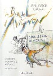 Le bordel d'Avignon. Dans les pas de Picasso : Barcelone, Montmartre, Avignon