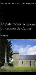 Le patrimoine religieux du canton de Canisy. Manche