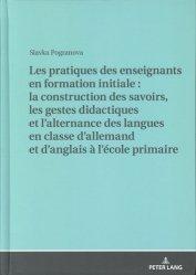 Les pratiques des enseignants en formation initiale : la construction des savoirs, les gestes didactiques et l'alternance des langues en classe d'allemand et d'anglais à l'école primaire