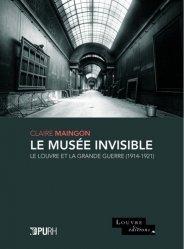 Le musée invisible. Le Louvre et la Grande Guerre (1914-1921)
