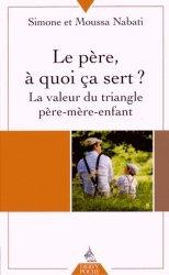 Le père, à quoi ça sert ? La valeur du triangle père-mère-enfant, 2e édition revue et augmentée