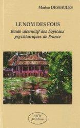 Le nom des fous. Guide alternatif des hôpitaux psychiatriques de France