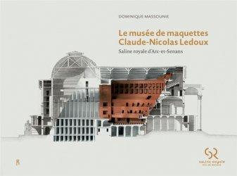 Le musée de maquettes Claude-Nicolas Ledoux. Saline royale d'Arc-et-Senans