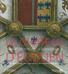 Le château d'Ecouen. Grand oeuvre de la Renaissance