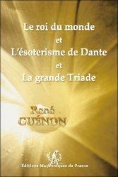 Le roi du monde et L'ésotérisme de Dante et La grande Triade