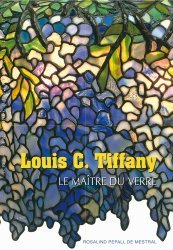 Louis C. Tiffany. Le maître du verre
