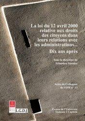 Loi du 12 avril 2000 relative aux droits des citoyens dans leurs relations avec les administrations... Dix ans après