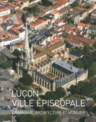 Luçon, ville épiscopale. Urbanisme, architecture et mobilier
