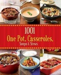 1001 ONE POT, CASEROLES SOUPS& STEWS