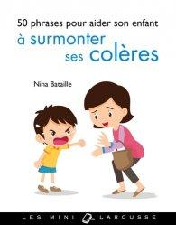 50 phrases-clés pour aider son enfant à surmonter ses colères