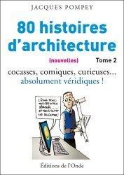 80 (nouvelles) histoires d'architecture. Avec celle de l'histoire de l'Ecole des beaux-arts en 1950 Tome 2