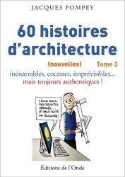 60 histoires d'architecture (nouvelles). Inénarrables, cocasses, imprévisibles... mais toujours authentiques !