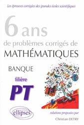 6 ans de problèmes corrigés de mathématiques
