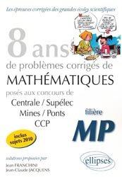 8 ans de problèmes corrigés de Mathématiques MP- Inclus sujets 2010