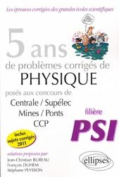 5 ans de problèmes corrigés de physique posés aux concours de Centrale/Supélec/Mines/Ponts/CCP  PSI