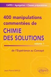 400 manipulations commentées de chimie des solutions - Tome 1